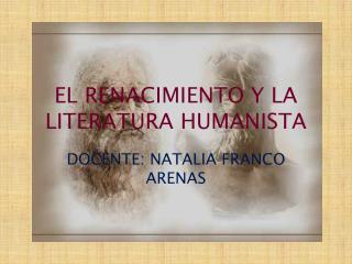 EL RENACIMIENTO Y LA LITERATURA HUMANISTA