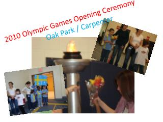 2010 Olympic Games Opening Ceremony                      Oak Park / Carpenter