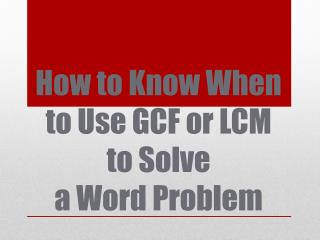 How to Know When to Use GCF or LCM  to Solve  a Word Problem