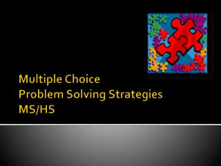 Multiple Choice  Problem Solving Strategies MS/HS