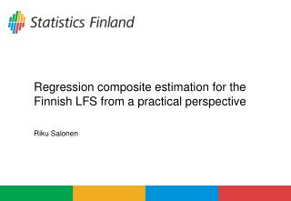 Regression composite estimation for the Finnish LFS from a practical perspective