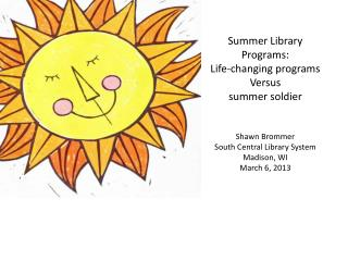 Summer Library Programs: Life-changing programs  Versus summer soldier Shawn Brommer