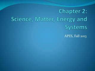 Chapter 2: Science,  Matter ,  Energy  and Systems