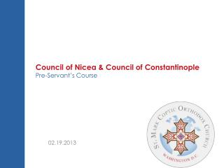 Council of  Nicea  & Council of Constantinople Pre-Servant's  Course