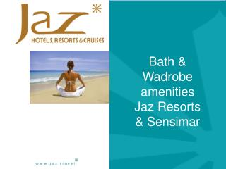 Bath &  Wadrobe  amenities Jaz Resorts & Sensimar