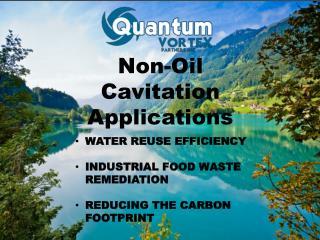 Non-Oil Cavitation Applications