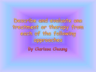 Describe and evaluate one treatment or therapy from each of the following approaches