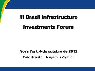 III Brazil Infrastructure Investments Forum Nova York, 4 de outubro de 2012
