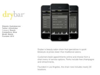 Website: thedrybarcom Twitter: @thedrybar Category : Beauty Competitors:  Blow Model: Mobile