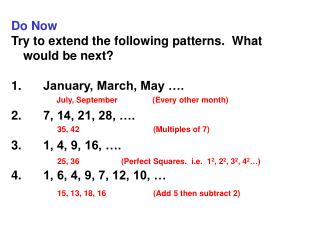 Do Now Try to extend the following patterns.  What would be next? 1.	January, March, May ….