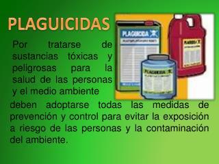 Por tratarse de sustancias tóxicas y peligrosas para la salud de las personas y el  medio ambiente