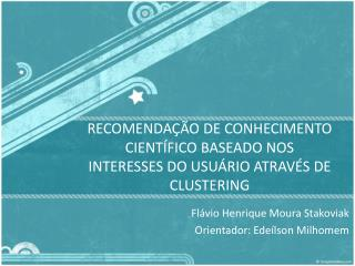 RECOMENDAÇÃO DE CONHECIMENTO CIENTÍFICO BASEADO NOS INTERESSES DO USUÁRIO ATRAVÉS DE CLUSTERING