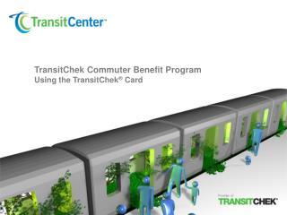 TransitChek Commuter Benefit Program Using the TransitChek  Card