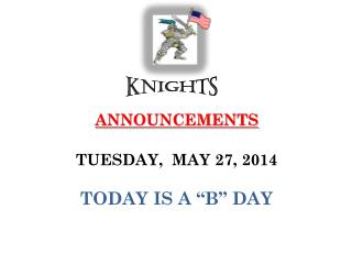 """ANNOUNCEMENTS  TUESDAY,  MAY 27, 2014 TODAY IS A """"B"""" DAY"""