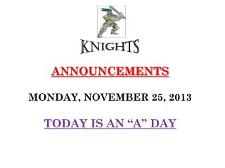 "ANNOUNCEMENTS MON DAY , NOVEMBER  25,  2013 TODAY IS  AN ""A""  DAY"
