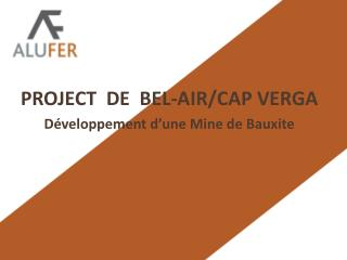 PROJECT  DE  BEL-AIR/CAP VERGA Développement  d'une Mine de Bauxite
