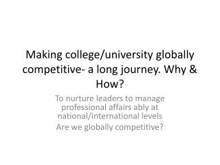 Mak ing  college/university  globally competitive -  a long journey. Why & How?