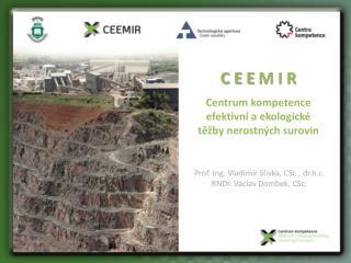 C E  E  M I R  Centrum  kompetence efektivní a ekologické těžby  nerostných surovin