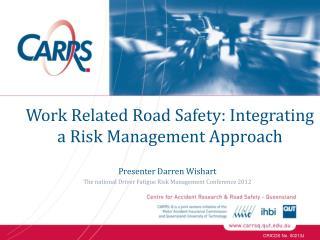 Presenter Darren Wishart The national Driver Fatigue Risk Management Conference 2012