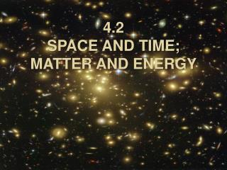 4.2 SPACE AND TIME;  MATTER AND ENERGY