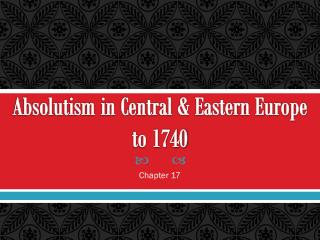 Absolutism in Central & Eastern Europe to 1740