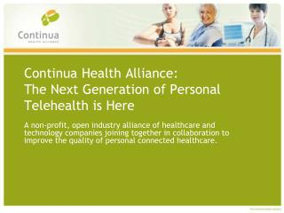 Continua Health Alliance: The Next Generation of Personal Telehealth is Here