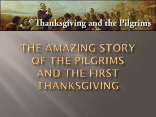 The Amazing Story of the Pilgrims  and the first  thanksgiving