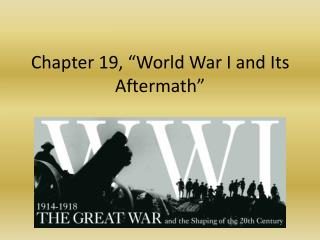 Chapter 19, �World War I and Its Aftermath�