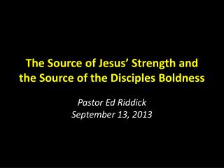 The  Source  of Jesus� Strength and  the Source of the Disciples Boldness