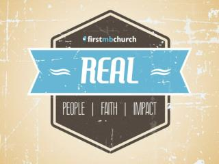 We believe God is calling First MB to:  be  real people  (week 1) humbly admitting our brokenness