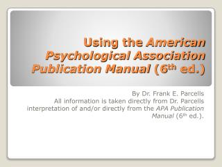 Using the  American Psychological Association  Publication Manual  (6 th  ed.)