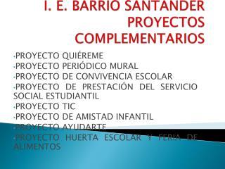 I. E. BARRIO SANTANDER PROYECTOS COMPLEMENTARIOS