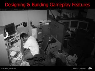 Designing & Building  Gameplay  Features