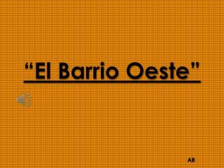 """""""El Barrio Oeste"""""""