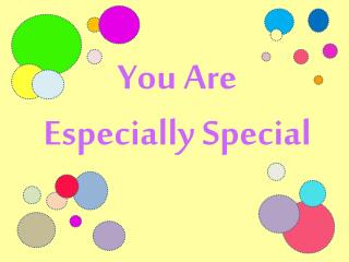 You Are  Especially Special