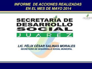 LIC. FÉLIX CÉSAR SALINAS MORALES SECRETARIO DE DESARROLLO SOCIAL MUNICIPAL