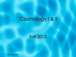 Cosmology I & II