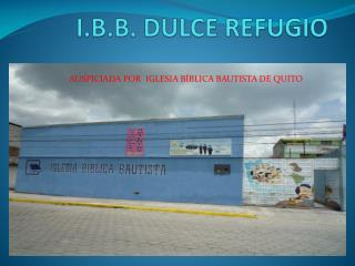I.B.B. DULCE REFUGIO