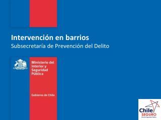 Intervención en barrios Subsecretaría de Prevención del Delito