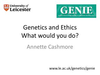 Genetics and Ethics  What would you do?