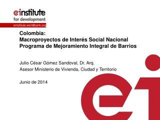 Colombia: Macroproyectos  de Interés Social Nacional Programa de Mejoramiento Integral de Barrios