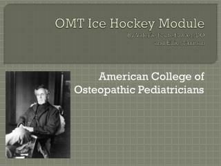 OMT Ice Hockey Module  By Valerie Fouts-Fowler, DO and Elliot Taxman