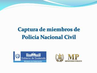 Captura de miembros de  Policía Nacional Civil