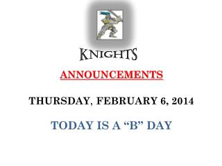 "ANNOUNCEMENTS THURSDAY ,  FEBRUARY 6, 2014 TODAY IS A ""B"" DAY"