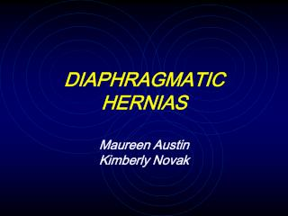 DIAPHRAGMATIC HERNIAS  Maureen Austin  Kimberly Novak