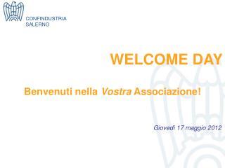 WELCOME DAY Benvenuti nella  Vostra  Associazione!