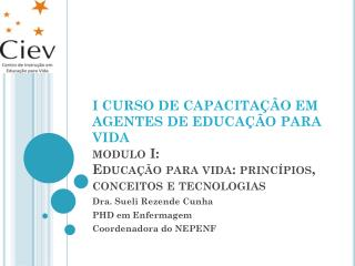 Dra. Sueli Rezende Cunha PHD em Enfermagem Coordenadora do NEPENF