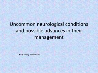 Uncommon neurological conditions and possible advances in their management