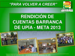 RENDICIÓN DE CUENTAS 2013 – ALCALDÍA MUNICIPAL BARRANCA DE UPÍA