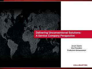 Delivering Unconventional Solutions:  A  Service Company Perspective